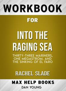 Workbook for Into the Raging Sea: Thirty-Three Mariners, One Megastorm, and the Sinking of El Faro by Rachel Slade (Max-Help Workbooks)