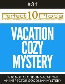 """Perfect 10 Vacation Cozy Mystery Plots #31-7 """"NOT A LONDON VACATION! – AN INSPECTOR GOODMAN MYSTERY"""""""