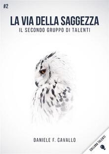 La via della saggezza. Il secondo gruppo di talenti - Daniele F. Cavallo - ebook