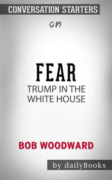 Fear: Trump in the White House by Bob Woodward   Conversation Starters