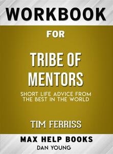 Workbook for Tribe of Mentors: Short Life Advice from the Best in the World by Timothy Ferriss (Max-Help Workbooks)