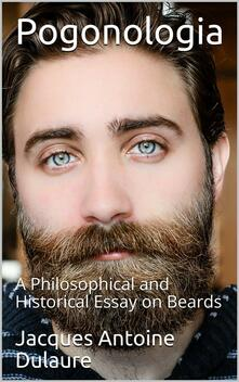 Pogonologia / A Philosophical and Historical Essay on Beards