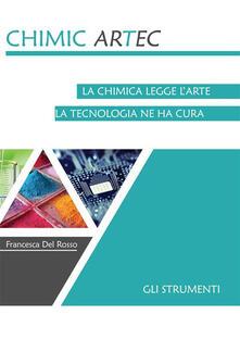 Gli strumenti. Chimicartec. La chimica legge l'arte, la tecnologia ne ha cura - Francesca Del Rosso - ebook