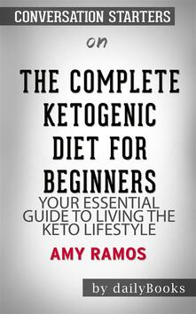 The Complete Ketogenic Diet for Beginners: Your Essential Guide to Living the Keto Lifestyle by Amy Ramos | Conversation Starters