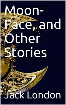 Moon-Face, and Other Stories