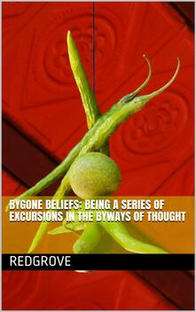 Bygone Beliefs: Being a Series of Excursions in the Byways of Thought