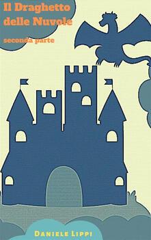 Il draghetto delle nuvole. Vol. 2 - Daniele Lippi - ebook