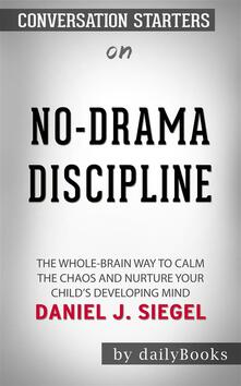 No-Drama Discipline: The Whole-Brain Way to Calm the Chaos and Nurture Your Child's Developing Mind by Daniel J. Siegel | Conversation Starters