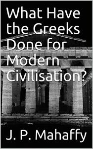 What Have the Greeks Done for Modern Civilisation?
