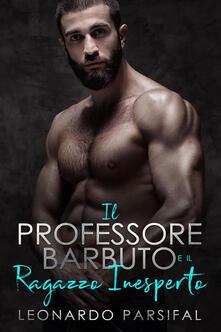 il professore barbuto e il ragazzo inesperto 3 - Leonardo Parsifal - ebook