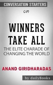 Winners Take All: The Elite Charade of Changing the World by Anand Giridharadas | Conversation Starters