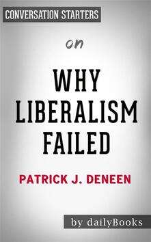 Why Liberalism Failed: by Patrick J. Deneen   Conversation Starters