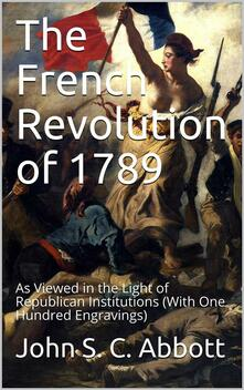 The French Revolution of 1789 / As Viewed in the Light of Republican Institutions