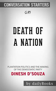 Death of a Nation: Plantation Politics and the Making of the Democratic Party by Dinesh D'Souza | Conversation Starters