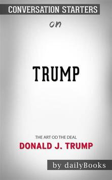 Trump: The Art of the Dealby Donald J. Trump | Conversation Starters