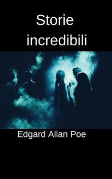 Storie incredibili - Emanuele Manieri Baccio,Edgar Allan Poe - ebook