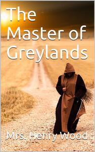 The Master of Greylands / A Novel