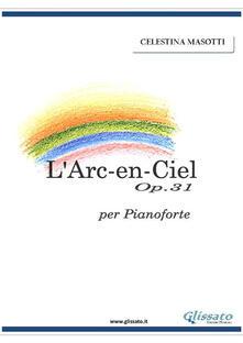 L' arc-en-ciel Op.31 per pianoforte - Celestina Masotti - ebook