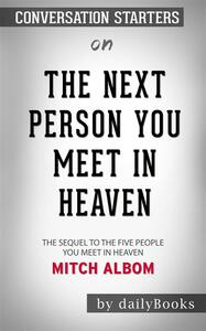 The Next Person You Meet in Heaven: The Sequel to The Five People You Meet in Heavenby Mitch Albom | Conversation Starters