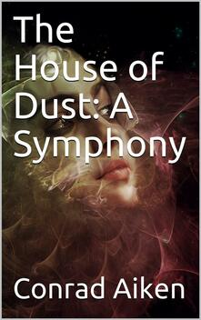 The House of Dust: A Symphony