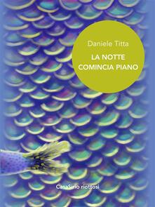La notte comincia piano - Daniele Titta - ebook
