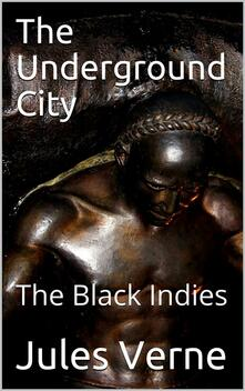 The Underground City; Or, The Black Indies / (Sometimes Called The Child of the Cavern)