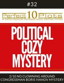 "Perfect 10 Political Cozy Mystery Plots #32-2 ""NO CLOWNING AROUND – CONGRESSMAN BORIS IVANOV MYSTERY"""