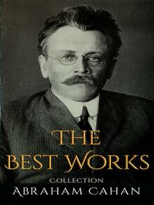 Abraham Cahan: The Best Works