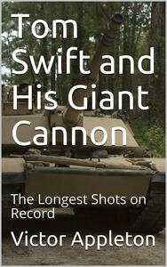 Tom Swift and His Giant Cannon; Or, The Longest Shots on Record