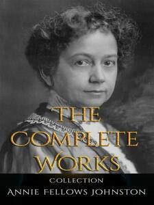 Annie Fellows Johnston: The Complete Works