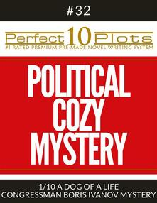 "Perfect 10 Political Cozy Mystery Plots #32-1 ""A DOG OF A LIFE – CONGRESSMAN BORIS IVANOV MYSTERY"""