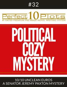 """Perfect 10 Political Cozy Mystery Plots #32-10 """"UNCLEAN EUROS – A SENATOR JEREMY PAXTON MYSTERY"""""""