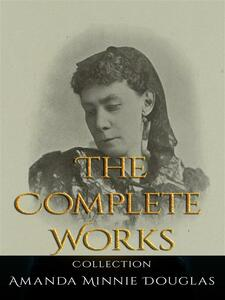Amanda Minnie Douglas: The Complete Works