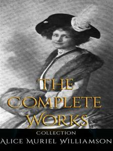 Alice Muriel Williamson: The Complete Works