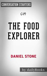 The Food Explorer: The True Adventures of the Globe-Trotting Botanist Who Transformed What America Eatsby Daniel Stone | Conversation Starters