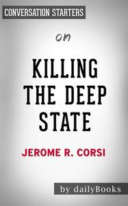 Killing the Deep State: The Fight to Save President Trumpby Jerome R. Corsi Ph.D. | Conversation Starters
