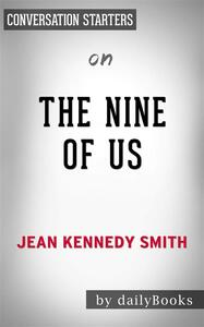 The Nine of Us: Growing Up Kennedyby Jean Kennedy Smith | Conversation Starters