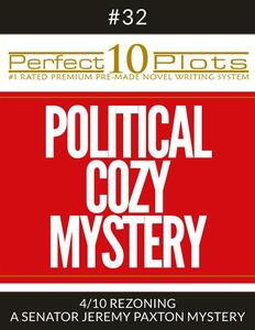 "Perfect 10 Political Cozy Mystery Plots #32-4 ""REZONING – A SENATOR JEREMY PAXTON MYSTERY"""