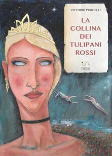 La collina dei tulipani rossi - Vittorio Porcelli - ebook