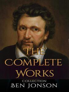 Ben Jonson: The Complete Works
