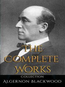 Algernon Blackwood: The Complete Works