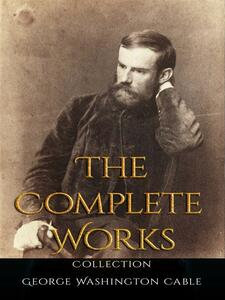 George Washington Cable: The Complete Works