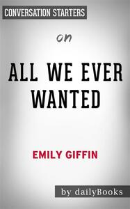 All We Ever Wanted: A Novelby Emily Giffin | Conversation Starters