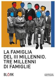 La famiglia del III millennio. Tre millenni di famiglie - Francesca Dragotto - ebook