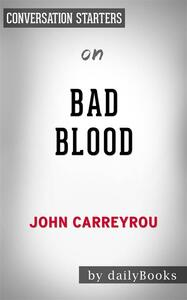 Bad Blood: Secrets and Lies in a Silicon Valley Startupby John Carreyrou | Conversation Starters