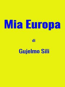 Mia Europa - Gujelmo Sili - ebook