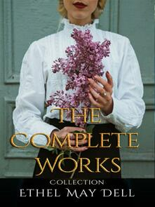 Ethel May Dell: The Complete Works