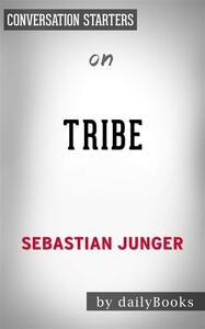Tribe: On Homecoming and Belongingby Sebastian Junger   Conversation Starters