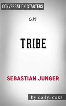 Tribe: On Homecoming and Belongingby Sebastian Junger | Conversation Starters