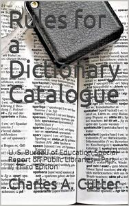 Rules for a Dictionary Catalogue / U. S. Bureau of Education Special Report on Public Libraries—Part II, Third Edition